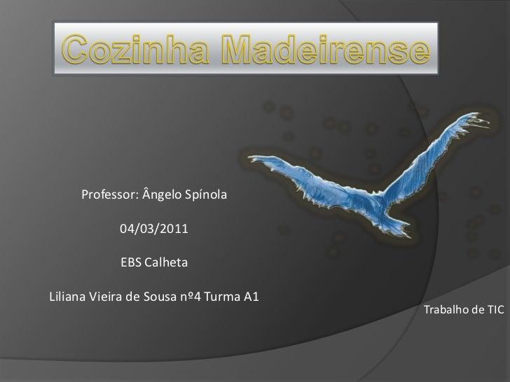 Cozinha Madeirense<br />Professor: Ângelo Spínola<br />04/03/2011<br />EBS Calheta<br />Liliana Vieira de Sousa nº4 Turma ...