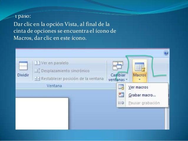 1 paso:Dar clic en la opción Vista, al final de lacinta de opciones se encuentra el ícono deMacros, dar clic en este ícono.