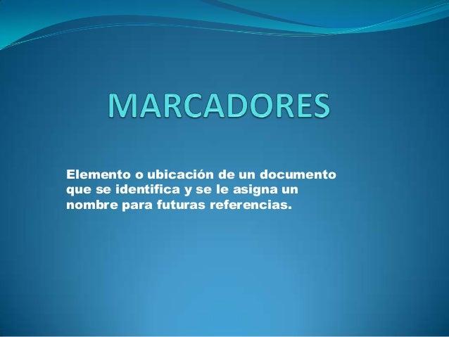 Elemento o ubicación de un documentoque se identifica y se le asigna unnombre para futuras referencias.