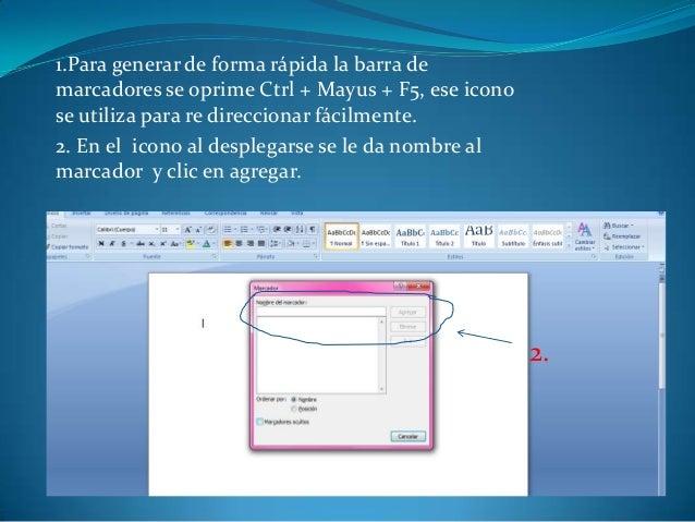 1.Para generar de forma rápida la barra demarcadores se oprime Ctrl + Mayus + F5, ese iconose utiliza para re direccionar ...