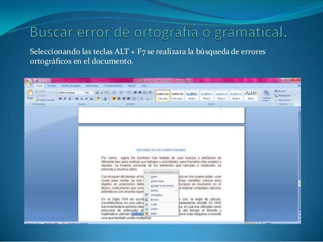 Seleccionando las teclas ALT + F7 se realizara la búsqueda de erroresortográficos en el documento.