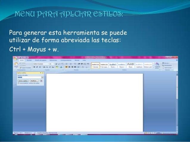 MENU PARA APLCIAR ESTILOS:Para generar esta herramienta se puedeutilizar de forma abreviada las teclas:Ctrl + Mayus + w.