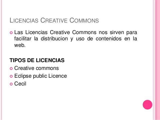 LICENCIAS CREATIVE COMMONS  Las Licencias Creative Commons nos sirven para facilitar la distribucion y uso de contenidos ...