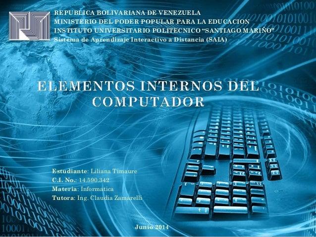 Estudiante: Liliana Timaure C.I. No.: 14.590.342 Materia: Informatica Tutora: Ing. Claudia Zamarelli REPUBLICA BOLIVARIANA...