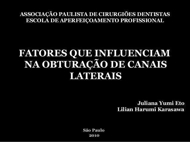Juliana Yumi Eto Lilian Harumi Karasawa ASSOCIAÇÃO PAULISTA DE CIRURGIÕES DENTISTAS ESCOLA DE APERFEIÇOAMENTO PROFISSIONAL...