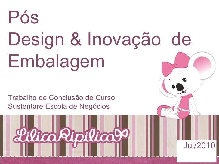 Pós Design & Inovação  de Embalagem Trabalho de Conclusão de Curso Sustentare Escola de Negócios Jul/2010