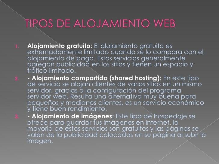 TIPOS DE ALOJAMIENTO WEB<br />Alojamiento gratuito:El alojamiento gratuito es extremadamente limitado cuando se lo compara...