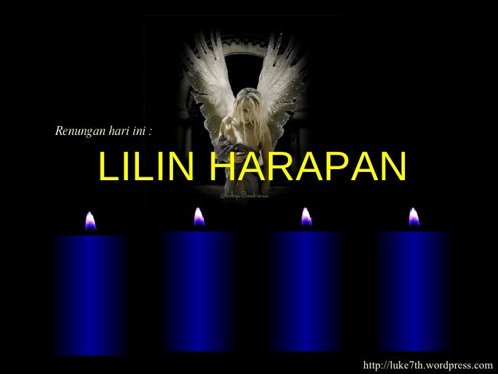 Renungan hari ini : http://luke7th.wordpress.com LILIN HARAPAN