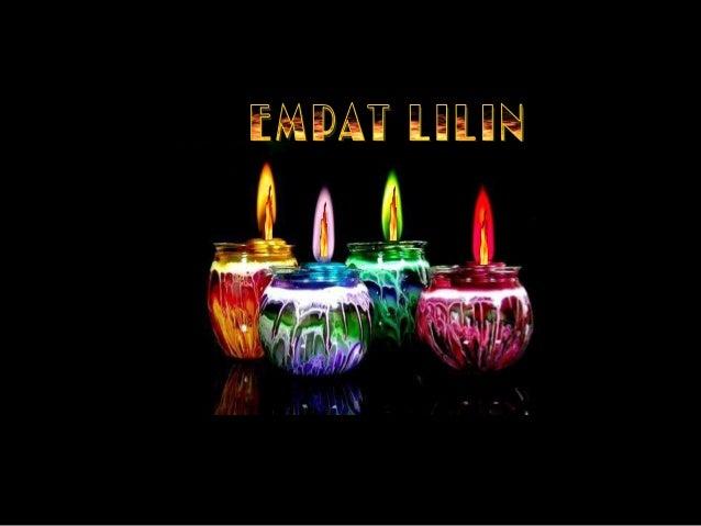 4 lilin yang bersinar,  Sinar yang menyala, nyalamembuat batang lilin meleleh, leleh melumuri sekitarnya...