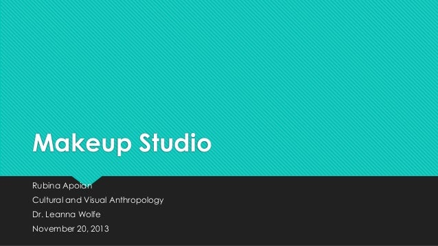 Makeup Studio Rubina Apoian Cultural and Visual Anthropology Dr. Leanna Wolfe November 20, 2013