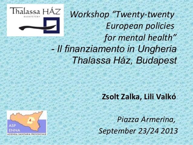 "Workshop ""Twenty-twenty European policies for mental health"" - Il finanziamento in Ungheria Thalassa Ház, Budapest Zsolt Z..."