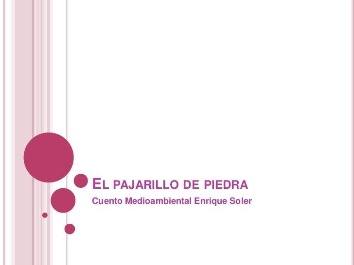 El pajarillo de piedra <br />Cuento Medioambiental Enrique Soler <br />