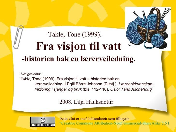 """Takle, Tone (1999). Fra visjon til vatt -historien bak en lærerveiledning. Þetta efni er með höfundarétt sem tilheyrir  """"C..."""