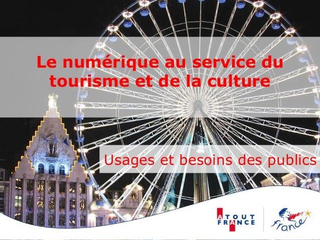 Le numérique au service du tourisme et de la culture Usages et besoins des publics