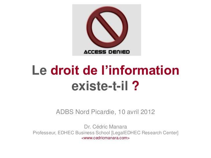 Le droit de l'information      existe-t-il ?         ADBS Nord Picardie, 10 avril 2012                     Dr. Cédric Mana...