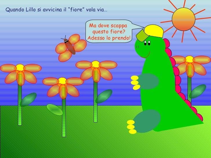 """Quando Lillo si avvicina il """"fiore"""" vola via…  Ma dove scappa  questo fiore? Adesso lo prendo!"""