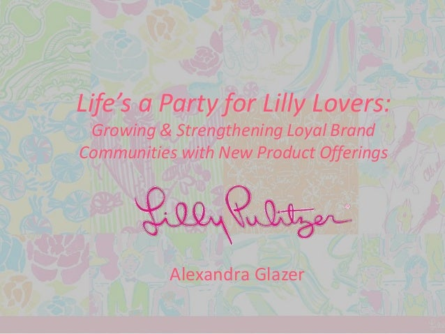 Life's a Party for Lilly Lovers: Growing & Strengthening Loyal BrandCommunities with New Product Offerings           Alexa...