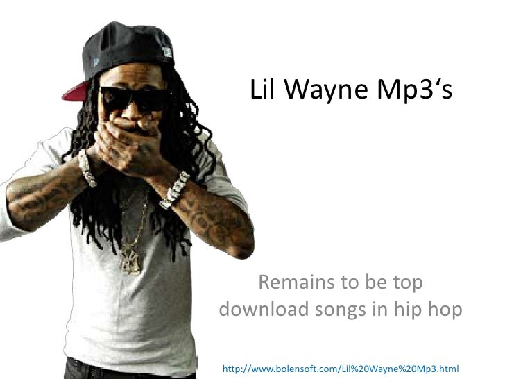 Lil Wayne Mp3's   Remains to be topdownload songs in hip hophttp://www.bolensoft.com/Lil%20Wayne%20Mp3.html