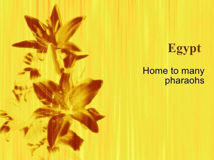 Egypt Home to many pharaohs