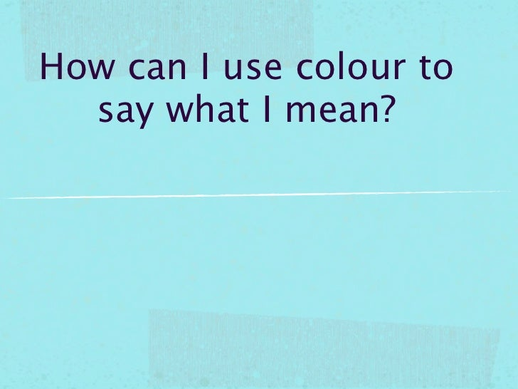 How can I use colour to  say what I mean?