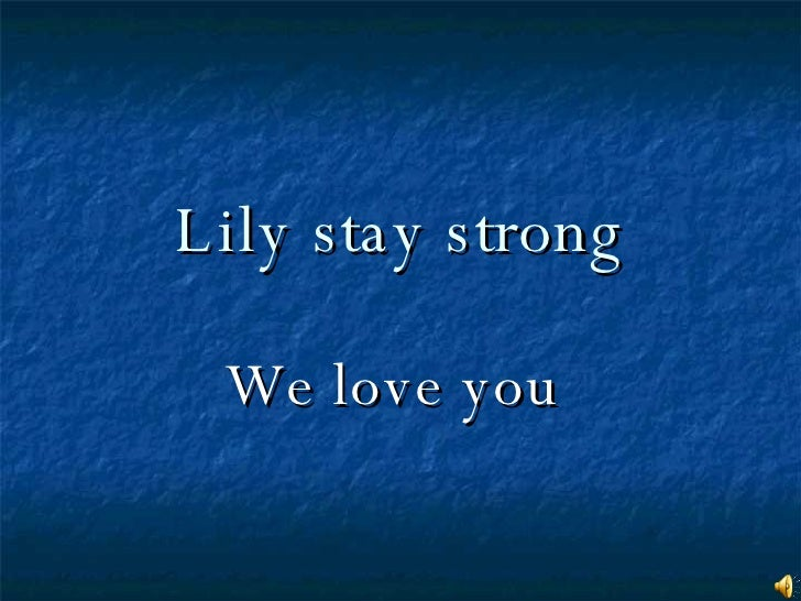 Lily stay strong We love you