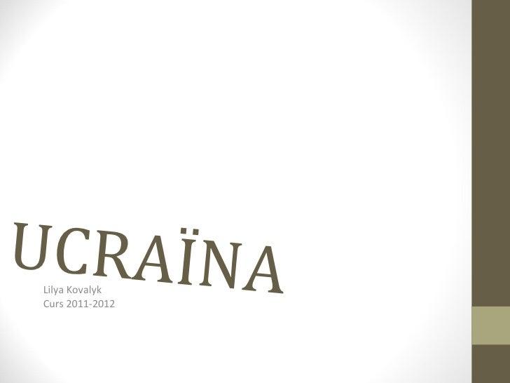 UCRAÏNALilya KovalykCurs 2011-2012
