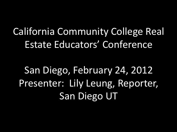 California Community College Real  Estate Educators' Conference  San Diego, February 24, 2012 Presenter: Lily Leung, Repor...