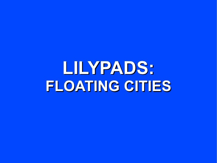 LILYPADS: FLOATING CITIES
