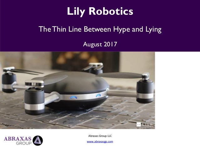 Abraxas Group LLC www.abraxasgp.com Lily Robotics TheThin Line Between Hype and Lying August 2017