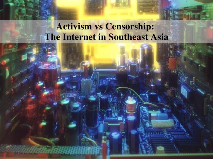 Activism vs Censorship:  The Internet in Southeast Asia