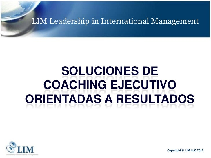 LIM Leadership in International Management     SOLUCIONES DE  COACHING EJECUTIVOORIENTADAS A RESULTADOS                   ...
