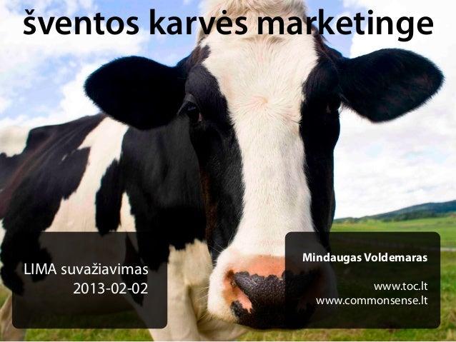 šventos karvės marketinge                    Mindaugas VoldemarasLIMA suvažiavimas       2013-02-02             www.toc.lt...