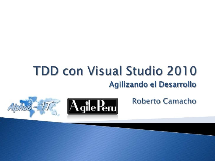 TDD con Visual Studio 2010<br />Agilizando el Desarrollo<br />Roberto Camacho<br />