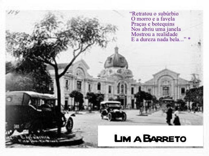 """"""" Retratou o subúrbio  O morro e a favela  Praças e botequins  Nos abriu uma janela  Mostrou a realidade  E a dureza nada ..."""