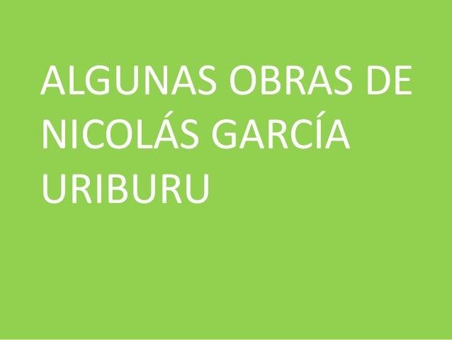 ALGUNAS OBRAS DE NICOLÁS GARCÍA URIBURU