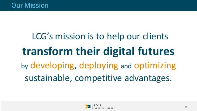 Our Mission LCG's mission is to help our clients transform their digital futures by developing, deploying and optimizing s...