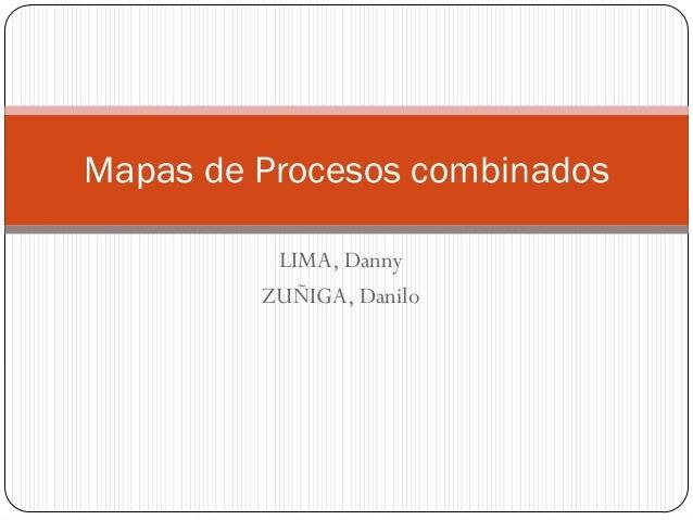 Mapas de Procesos combinados          LIMA, Danny         ZUÑIGA, Danilo
