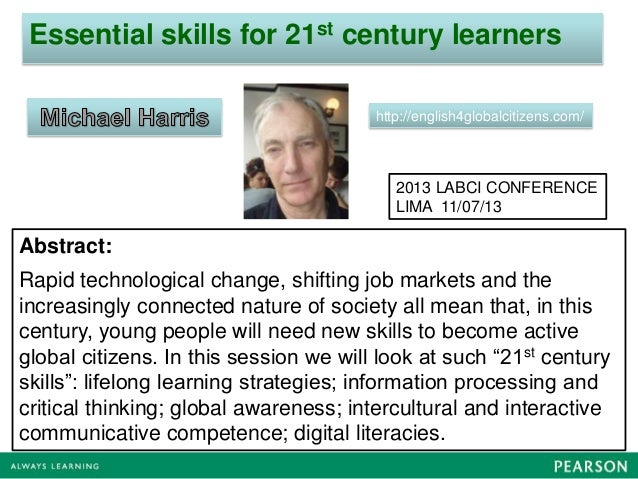 Essential skills for 21st century learners http://english4globalcitizens.com/ Abstract: Rapid technological change, shifti...