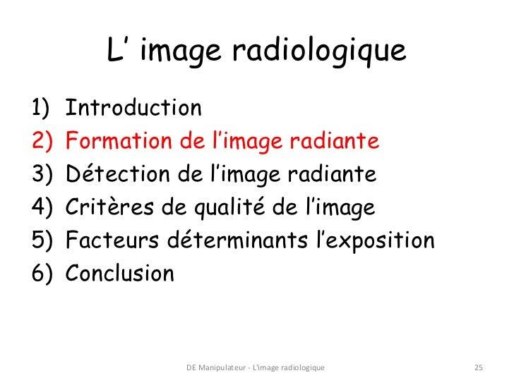 L' image radiologique1)   Introduction2)   Formation de l'image radiante3)   Détection de l'image radiante4)   Critères de...
