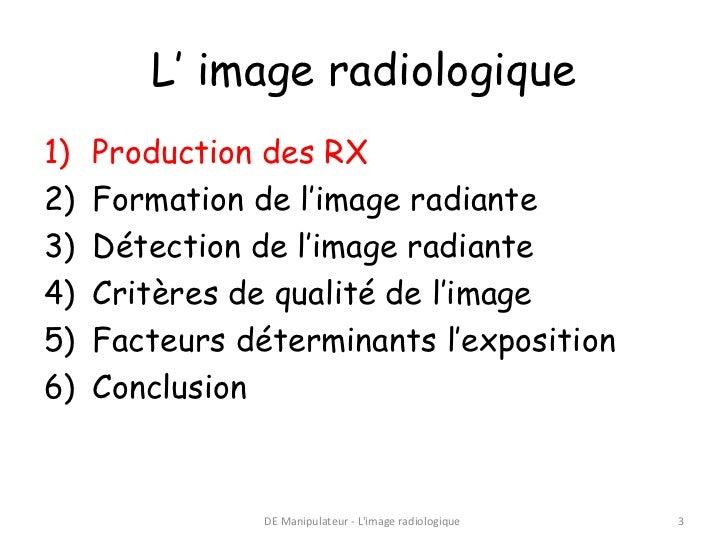 L' image radiologique1)   Production des RX2)   Formation de l'image radiante3)   Détection de l'image radiante4)   Critèr...