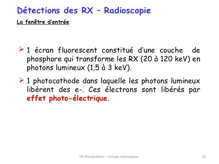 Détections des RX – RadioscopieLa fenêtre d'entrée 1 écran fluorescent constitué d'une couche de  phosphore qui transform...