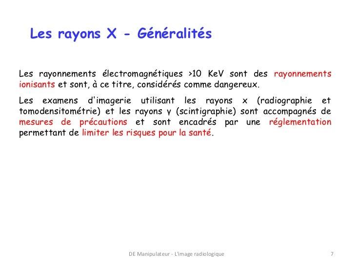 Les rayons X - GénéralitésLes rayonnements électromagnétiques >10 KeV sont des rayonnementsionisants et sont, à ce titre, ...