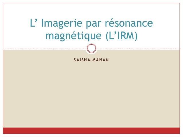 S A I S H A M A N A N L' Imagerie par résonance magnétique (L'IRM)