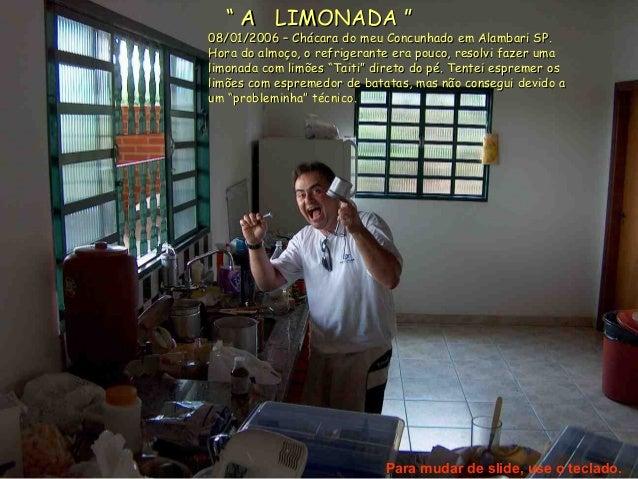 """"""""""" A LIMONADA """"A LIMONADA """"08/01/2006 – Chácara do meu Concunhado em Alambari SP.08/01/2006 – Chácara do meu Concunhado em..."""