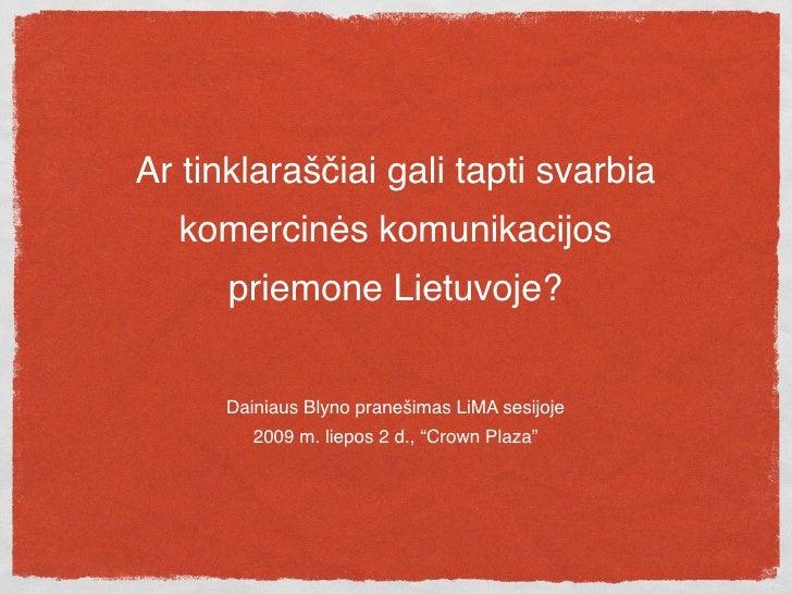 Ar tinklaraščiai gali tapti svarbia   komercinės komunikacijos       priemone Lietuvoje?         Dainiaus Blyno pranešimas...