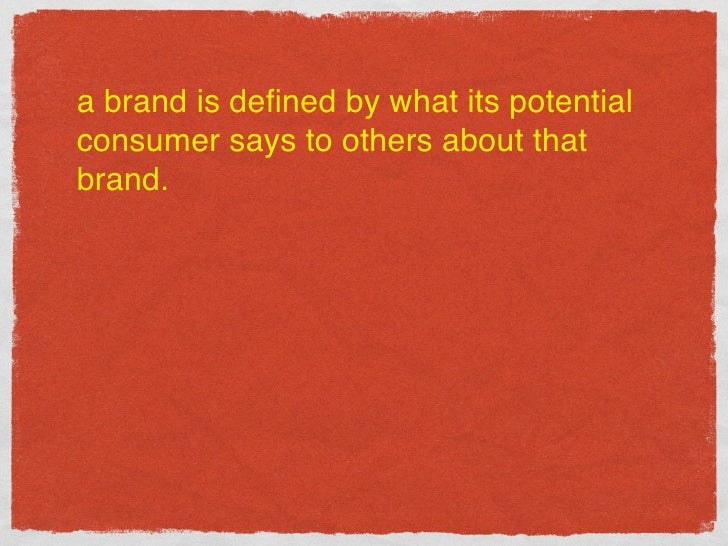 a brand is defined by what its potential consumer says to others about that brand.    REKLAMA                 REKLAMA      ...