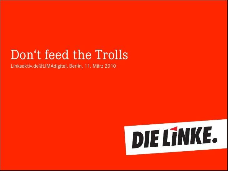Don't feed the Trolls Linksaktiv.de@LIMAdigital, Berlin, 11. März 2010
