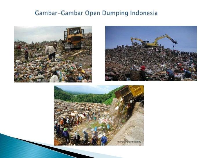    Sanitary landfill adalah metode yang lebih modern dibandingkan dengan    metode open dumping. Sampah dikumpulkan dan d...