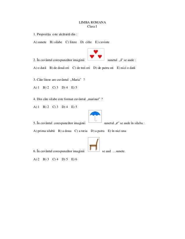 LIMBA ROMANA                                         Clasa I1. PropoziŃia este alcătuită din :A) sunete     B) silabe C) l...