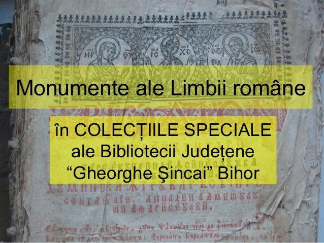"""Monumente ale Limbii române în COLECŢIILE SPECIALE ale Bibliotecii Judeţene """"Gheorghe Şincai"""" Bihor"""